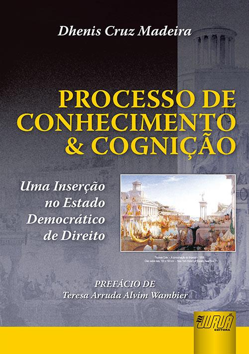 Processo de Conhecimento & Cognição - Uma Inserção no Estado Democrático de Direito