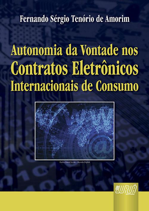 Autonomia da Vontade nos Contratos Eletrônicos Internacionais de Consumo