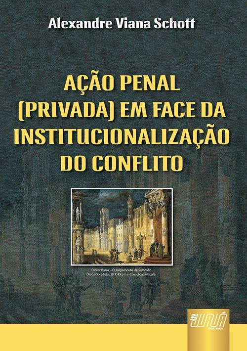 Ação Penal (Privada) em Face da Institucionalização do Conflito