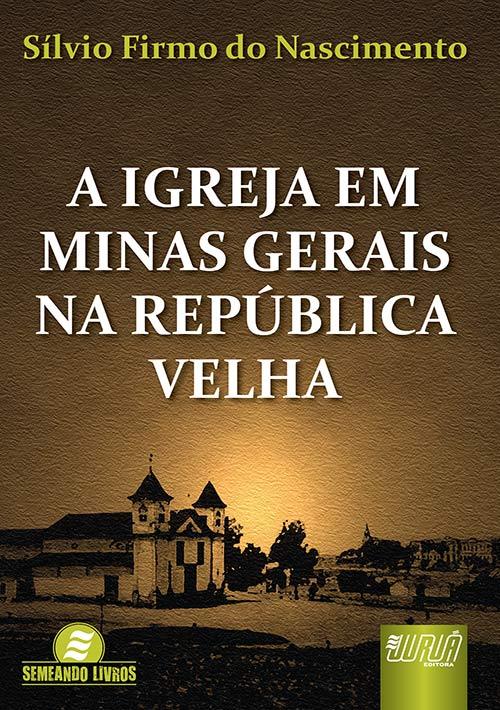 Igreja em Minas Gerais na República Velha, A