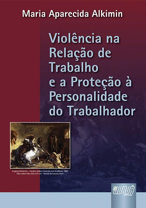 Violência na Relação de Trabalho e a Proteção à Personalidade do Trabalhador, A