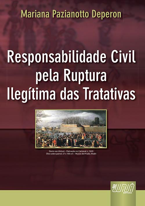 Responsabilidade Civil pela Ruptura Ilegítima das Tratativas