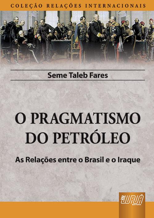 Pragmatismo do Petróleo, O - As Relações entre o Brasil e o Iraque