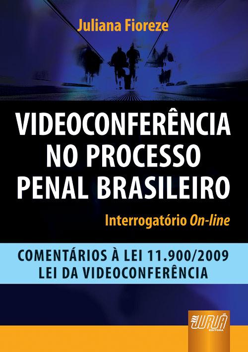 Videoconferência no Processo Penal Brasileiro - Interrogatório On-line