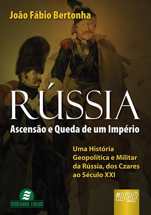 Rússia - Ascensão e Queda de Um Império