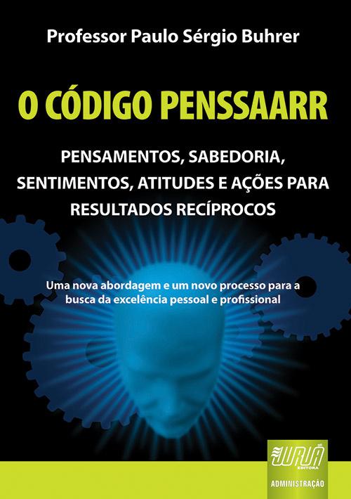 Código PENSSAARR, O - Pensamentos, Sabedoria, Sentimentos, Atitudes e Ações para Resultados Recíprocos
