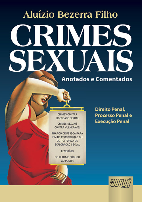 Crimes Sexuais - Anotados e Comentados - Execução Penal, Processo Penal e Direito Penal Aplicados