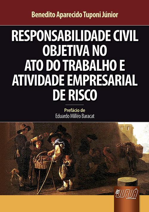 Responsabilidade Civil Objetiva no Ato do Trabalho e Atividade Empresarial de Risco