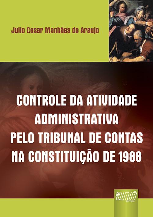 Controle da Atividade Administrativa Pelo Tribunal de Contas na Constituição de 1988