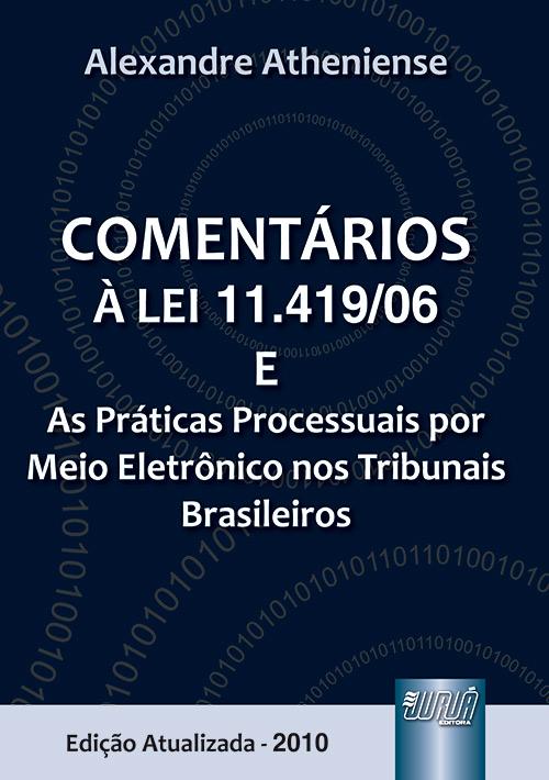Comentários à Lei 11.419/06 e as Práticas Processuais por Meio Eletrônico nos Tribunais Brasileiros