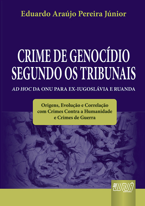 Crime de Genocídio Segundo os Tribunais Ad Hoc da ONU para Ex-Iugoslávia e Ruanda
