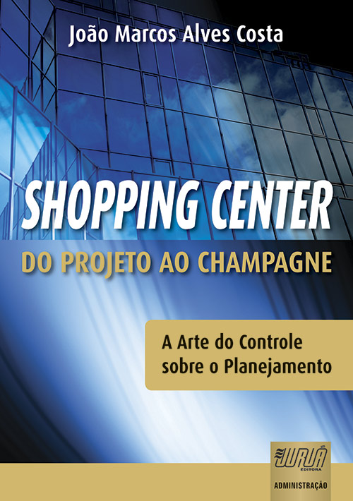 Shopping Center - Do Projeto ao Champagne