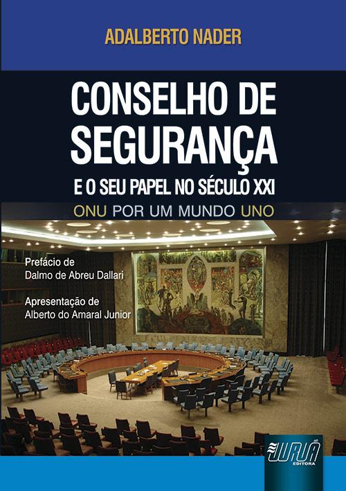 Conselho de Segurança - E o Seu Papel no Século XXI - ONU por um mundo UNO