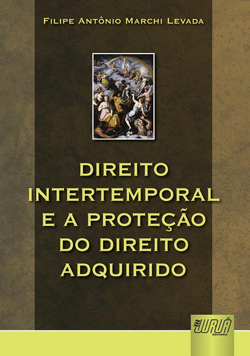 Direito Intertemporal e a Proteção do Direito Adquirido