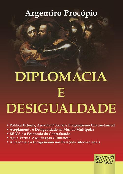 Diplomacia e Desigualdade • Política Externa, Apartheid Social e Pragmatismo Circunstancial • Acoplamento e Desigualdade no Mundo Multipolar