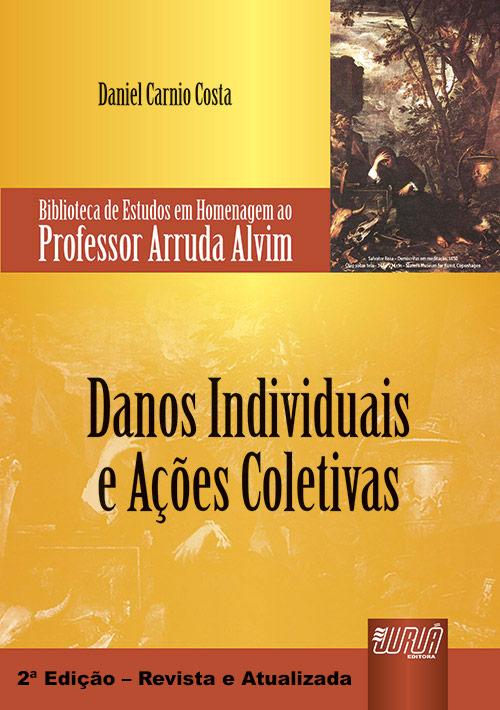 Danos Individuais e Ações Coletivas - Biblioteca de Estudos em Homenagem ao Professor Arruda Alvim
