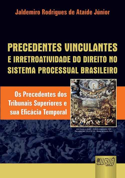 Precedentes Vinculantes e Irretroatividade do Direito no Sistema Processual Brasileiro