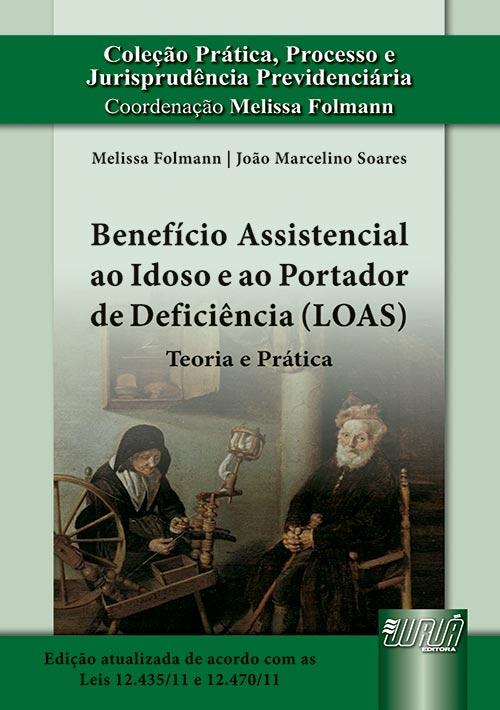 Benefício Assistencial ao Idoso e ao Portador de Deficiência (LOAS) - Teoria e Prática