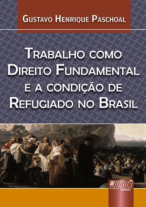 Trabalho como Direito Fundamental e a Condição de Refugiado no Brasil