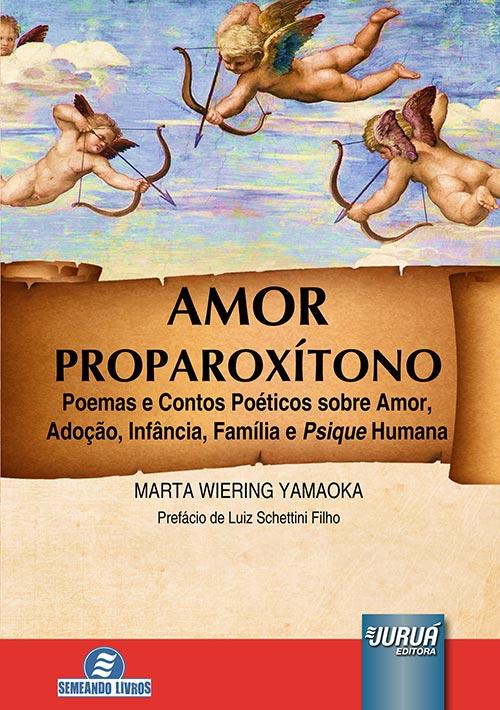 Amor Proparoxítono - Poemas e Contos Poéticos sobre Amor, Adoção, Infância, Família e Psique Humana