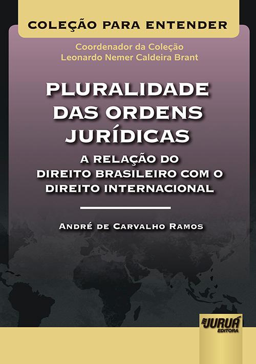 Pluralidade das Ordens Jurídicas – A Relação do Direito Brasileiro com o Direito Internacional