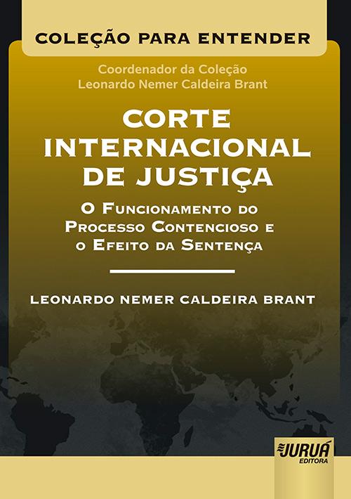 Corte Internacional de Justiça – O Funcionamento do Processo Contencioso e o Efeito da Sentença