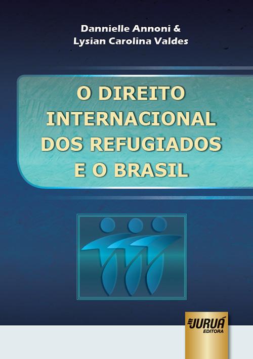Direito Internacional dos Refugiados e o Brasil, O