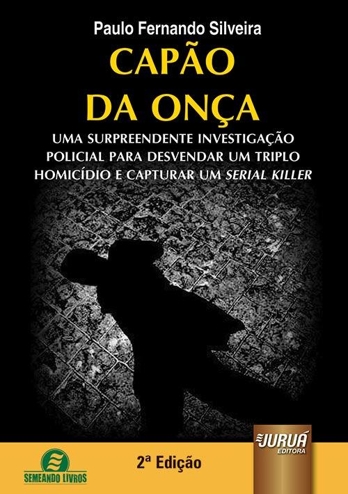 Capão da Onça - Uma Surpreendente Investigação Policial para Desvendar um Triplo Homicídio e Capturar um Serial Killer