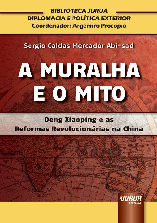 Muralha e o Mito, A - Deng Xiaoping e as Reformas Revolucionárias na China