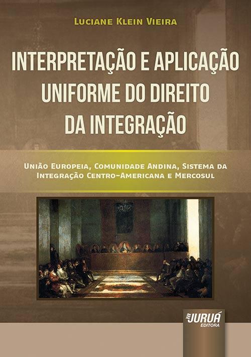 Interpretação e Aplicação Uniforme do Direito da Integração