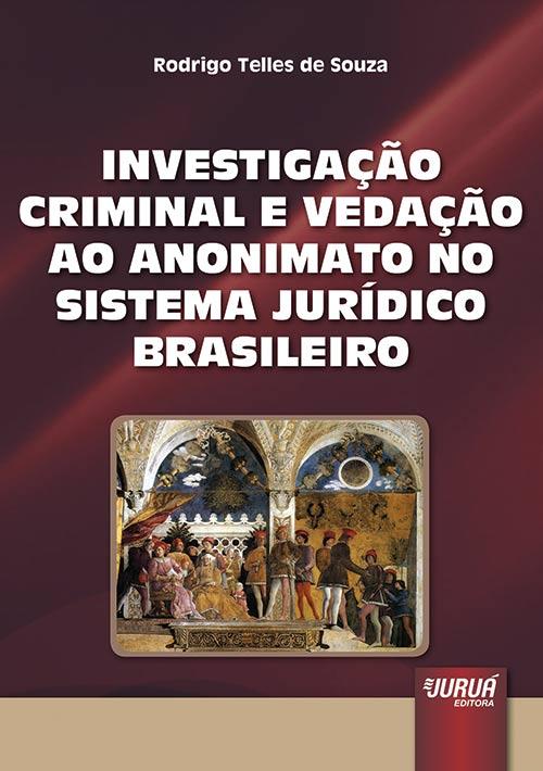 Investigação Criminal e a Vedação ao Anonimato no Sistema Jurídico Brasileiro, A