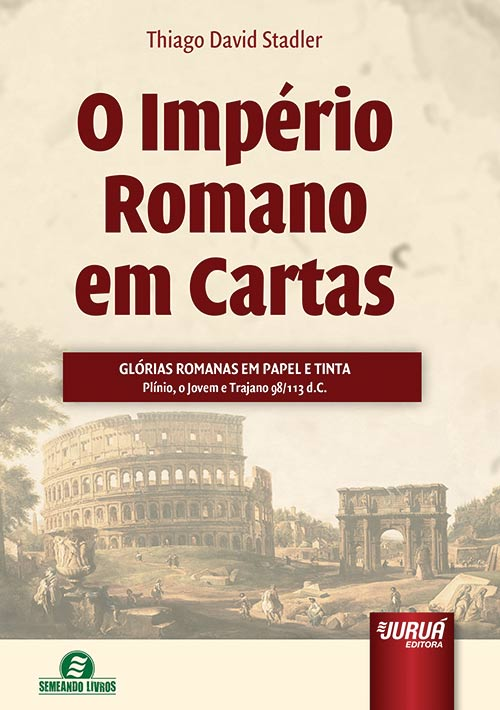 Império Romano em Cartas, O - Glórias Romanas em Papel e Tinta