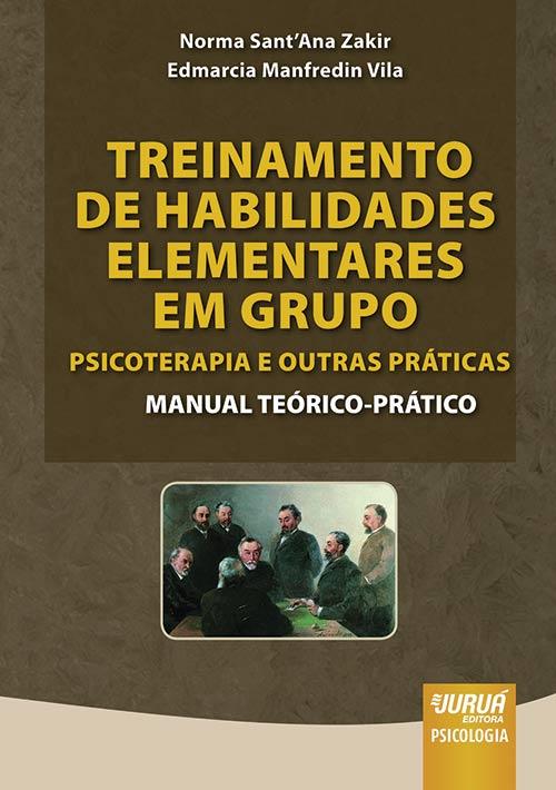 Treinamento de Habilidades Elementares em Grupo: Psicoterapia e Outras Práticas - Manual Teórico-Prático