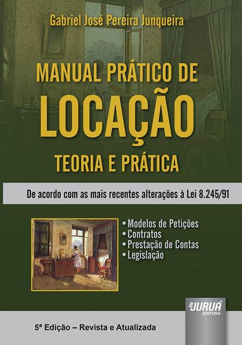 Manual Prático de Locação - Teoria e Prática - De acordo com as mais recentes alterações à Lei 8.245/91