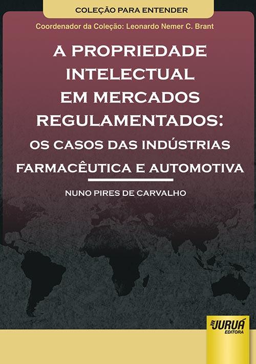 Propriedade Intelectual em Mercados Regulamentados, A – Os Casos das Indústrias Farmacêutica e Automotiva