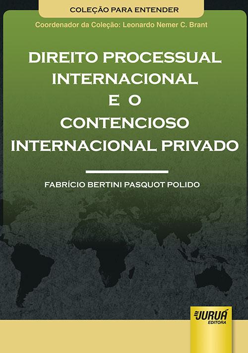 Direito Processual Internacional e o Contencioso Internacional Privado - Coleção Para Entender