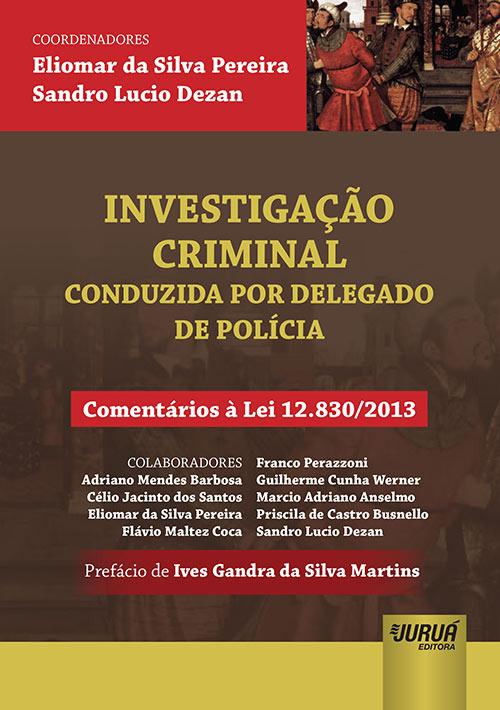 Investigação Criminal - Conduzida por Delegado de Polícia