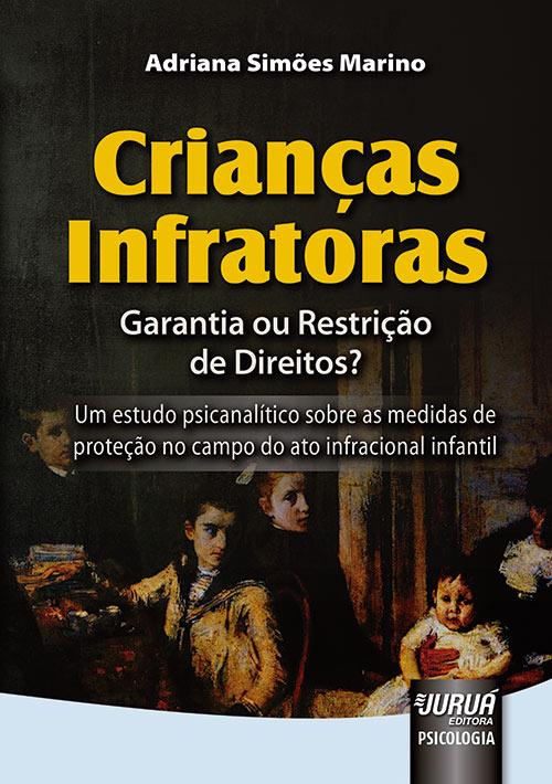 Crianças Infratoras - Garantia ou Restrição de Direitos?
