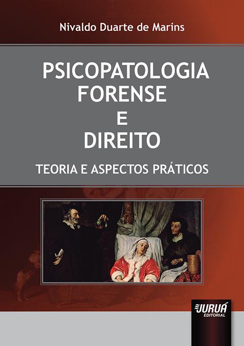 Psicopatologia Forense e Direito - Teoria e Aspectos Práticos