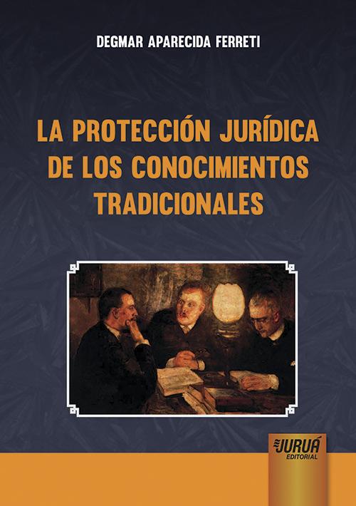 La Protección Jurídica de los Conocimientos Tradicionales