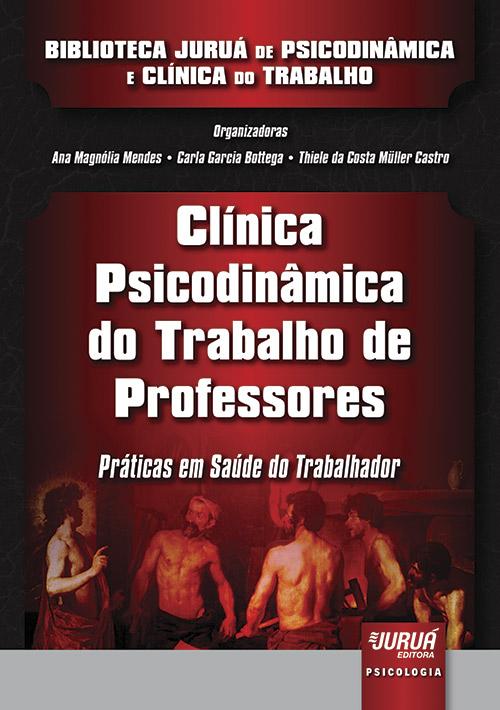 Clínica Psicodinâmica do Trabalho de Professores - Práticas em Saúde do Trabalhador