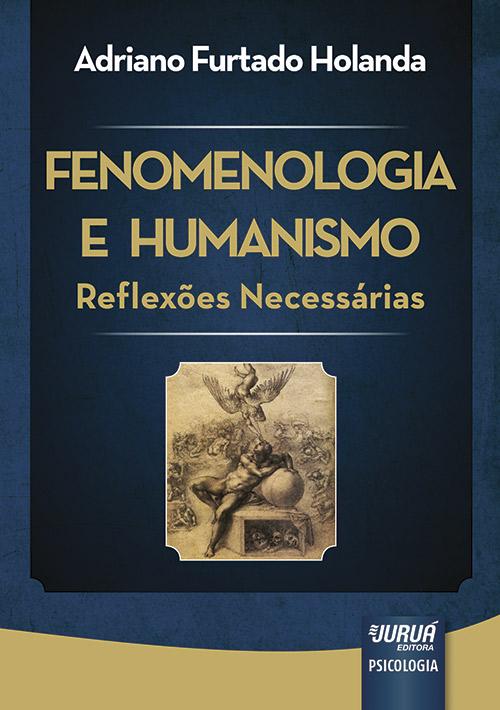Fenomenologia e Humanismo - Reflexões Necessárias