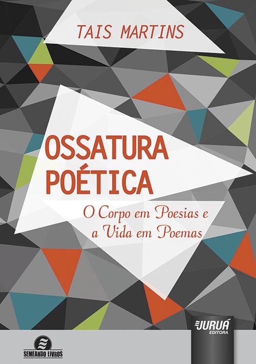 Ossatura Poética - O Corpo em Poesias e a Vida em Poemas