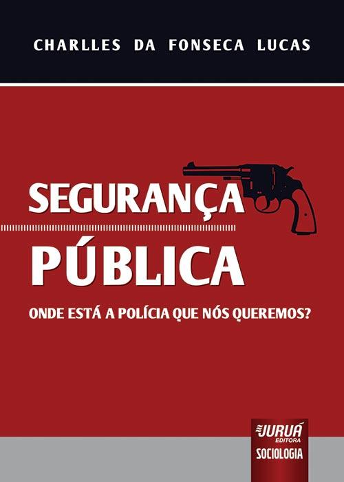 Segurança Pública - Onde está a Polícia que nós queremos?
