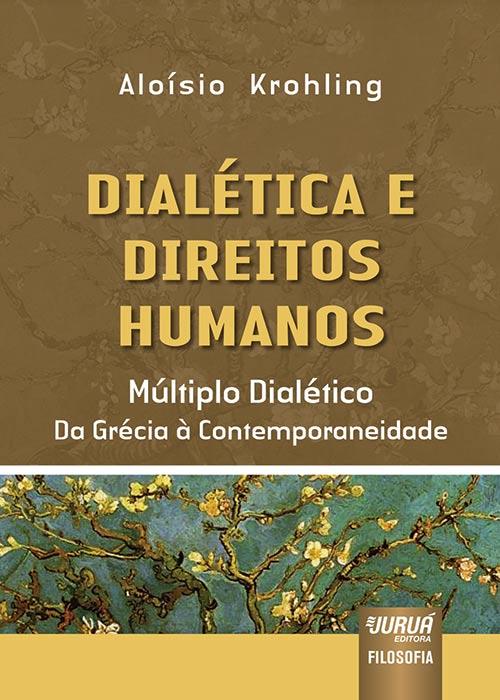 Dialética e Direitos Humanos - Múltiplo Dialético da Grécia à Contemporaneidade