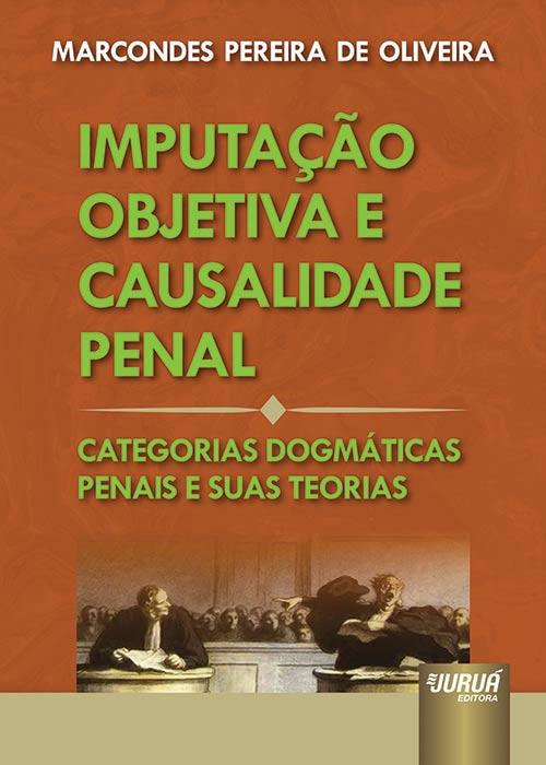 Imputação Objetiva e Causalidade Penal - Categorias Dogmáticas Penais e Suas Teorias