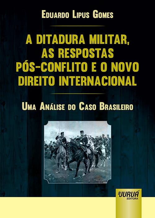 Ditadura Militar, as Respostas Pós-Conflito e o Novo Direito Internacional, A