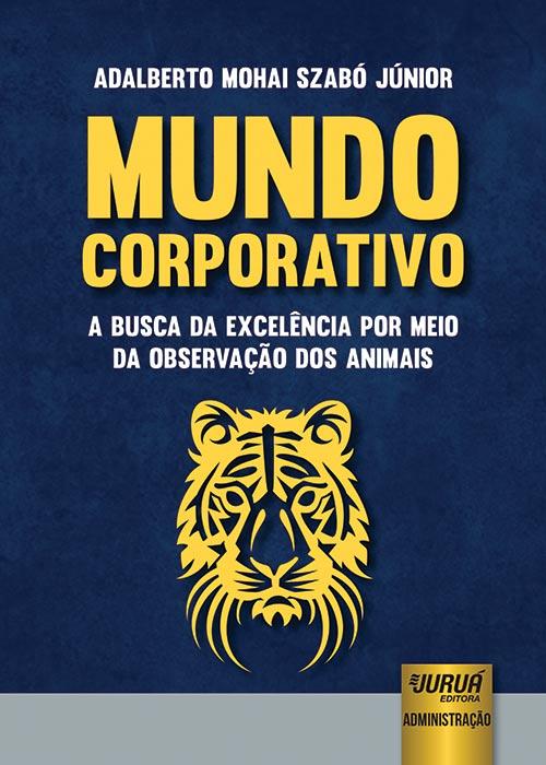 Mundo Corporativo - A Busca da Excelência por Meio da Observação dos Animais