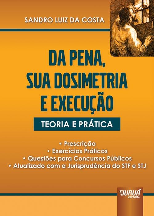 Da Pena, Sua Dosimetria e Execução - Teoria e Prática - Prescrição - Exercícios Práticos - Questões para Concursos Públicos