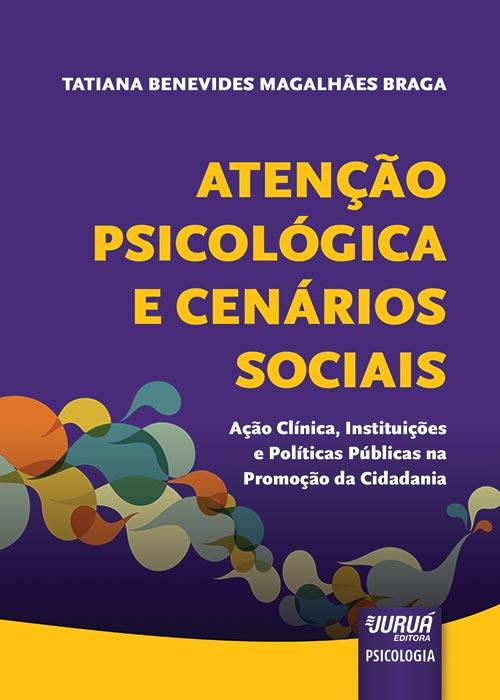 Atenção Psicológica e Cenários Sociais - Ação Clínica, Instituições e Políticas Públicas na Promoção da Cidadania